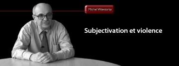 Entretien avec Michel Wieviorka : Subjectivation et violence